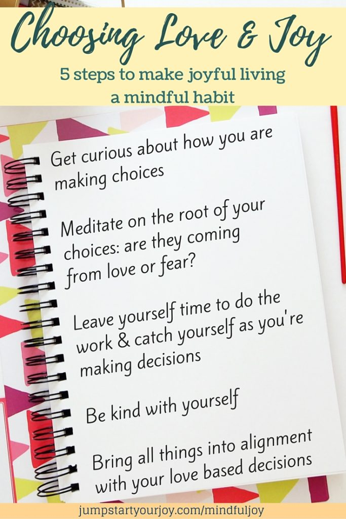 How to Mindfully Choose Love and Joy in Your Life in 5 easy steps. Great to keep handy. Pin for reference, and click to read the whole article.