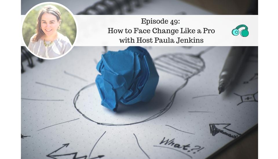 How to Face Change Like a Pro with Host Paula Jenkins