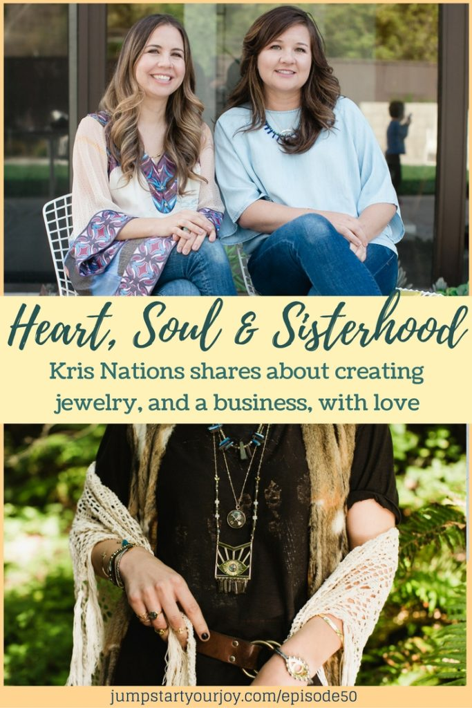 An Interview with jewelry designer and small biz owner, Kris Nations. She shares about her inspiration and what she loves about working with her sister, Kim. Click to listen, Pin for later. www.jumpstartyourjoy.com