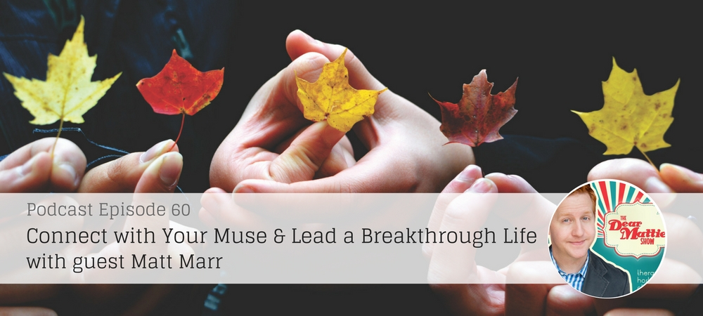 How To Connect with Your Muse and Lead a Breakthrough Life with Matt Marr