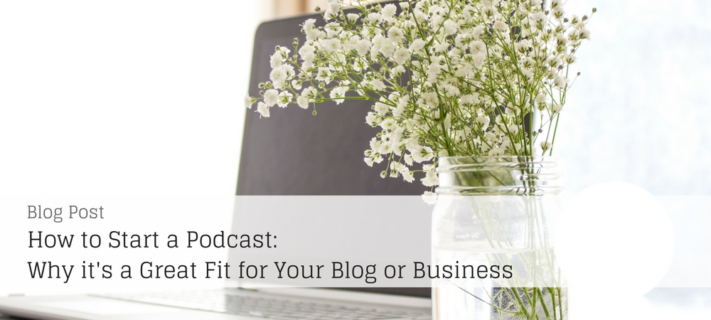 How to start a podcast: Why it's a great fit for your blog or business