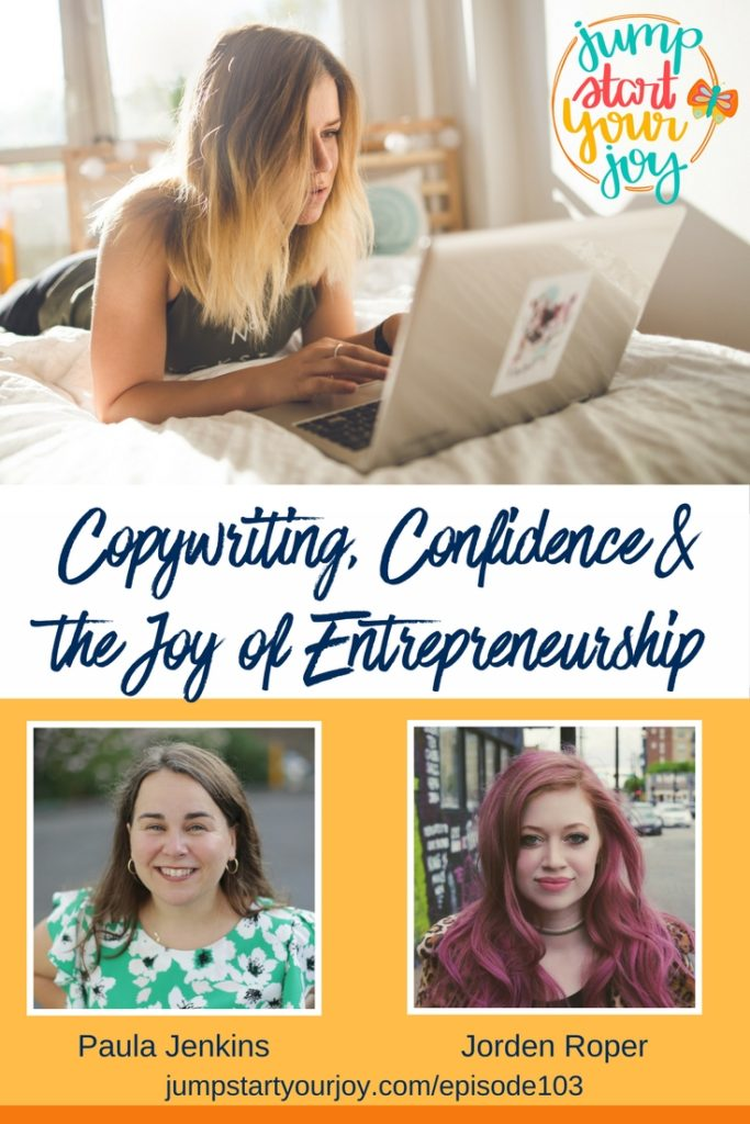 Ep103: Copywriting, Confidence, and the Joy of Entrepreneurship with guest Jorden Roper