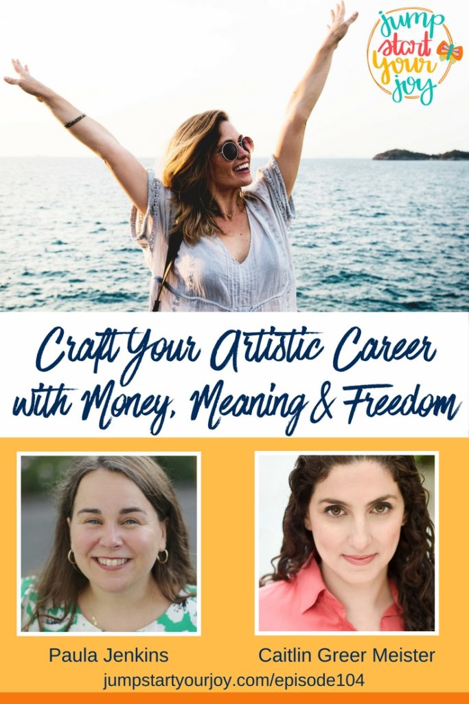 Are you an artist, dedicated to your craft, and passionate about creating - but, feel really overwhelmed when it comes to supporting yourself? Caitlin Greer Meister has a ton of great wisdom for you on how to craft your authentic artistic career on Jump Start Your Joy. www.jumpstartyourjoy.com/episode104