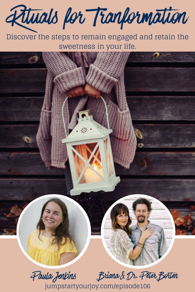 Looking for ways to add sweetness, structure, and space to your days? Briana and Dr. Peter Borten join Paula Jenkins on Jump Start Your Joy to talk about how to create rituals for transformation. Listen in: www.jumpstartyourjoy.com/episode106