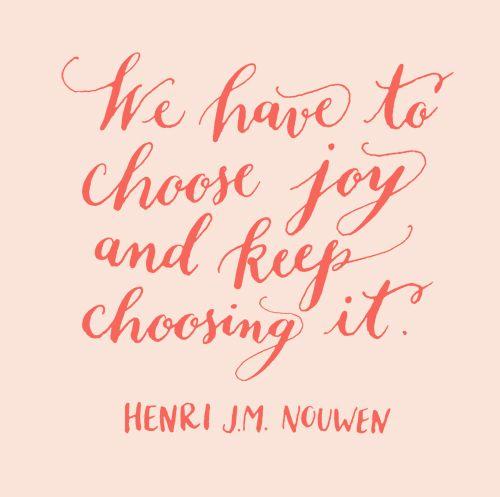 we have to choose joy and keep choosing it