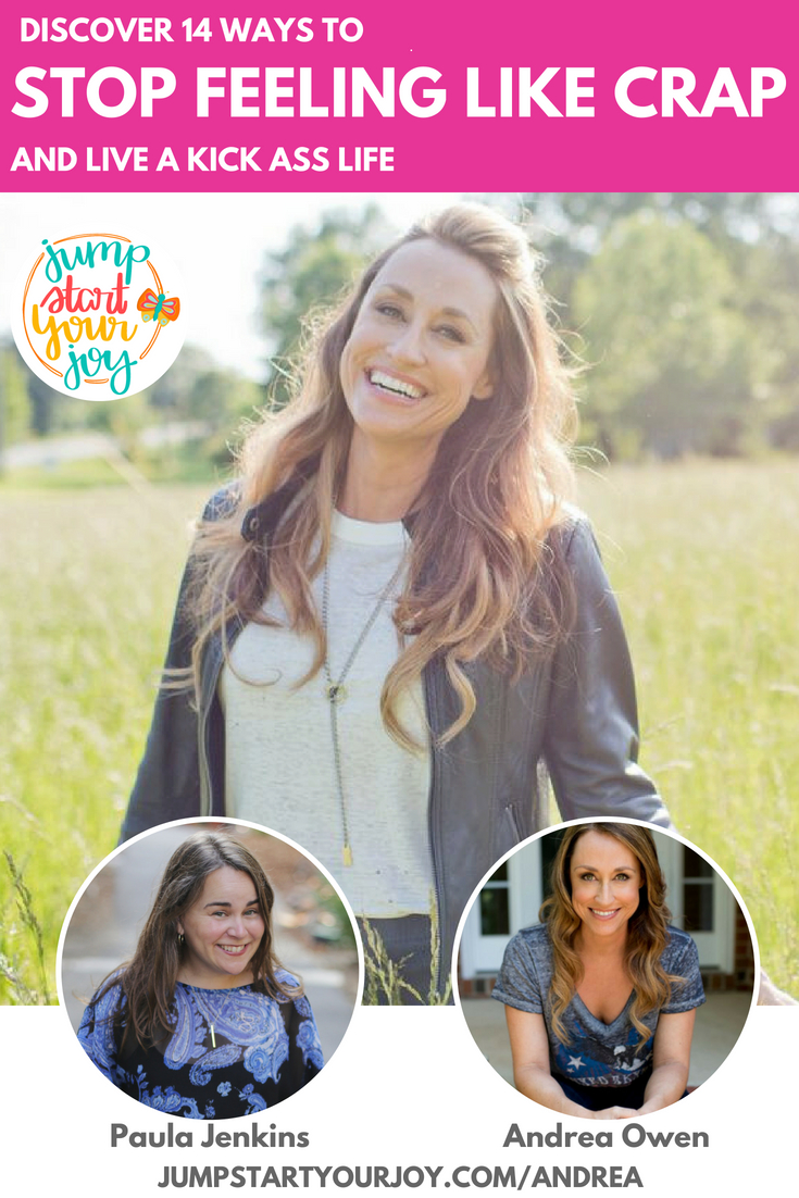 Want to stop feeling like crap? Just listen to Andrea Owen, interviewed by Paula Jenkins, as she shares how to live a kick ass life! #podcast #joy #kickasslife