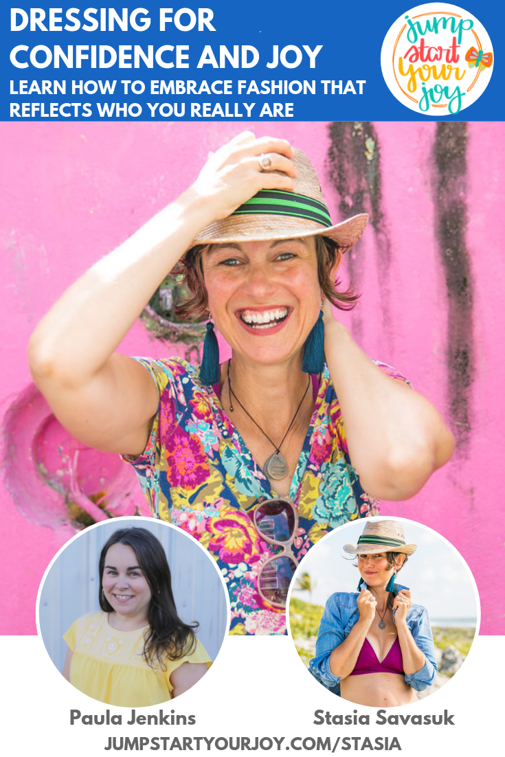 What happens when you start to dress in a way that reflects your essence? Host Paula Jenkins interviews Stasia Savasuk, the founder of Stasia's Style School, on this episode of Jump Start Your Joy. #podcast #style #entrepreneur