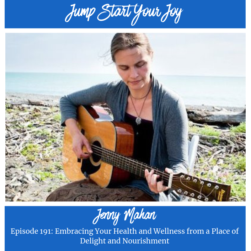 Jenny Mahan on Embracing Your Health and Wellness from a Place of Delight and Nourishment