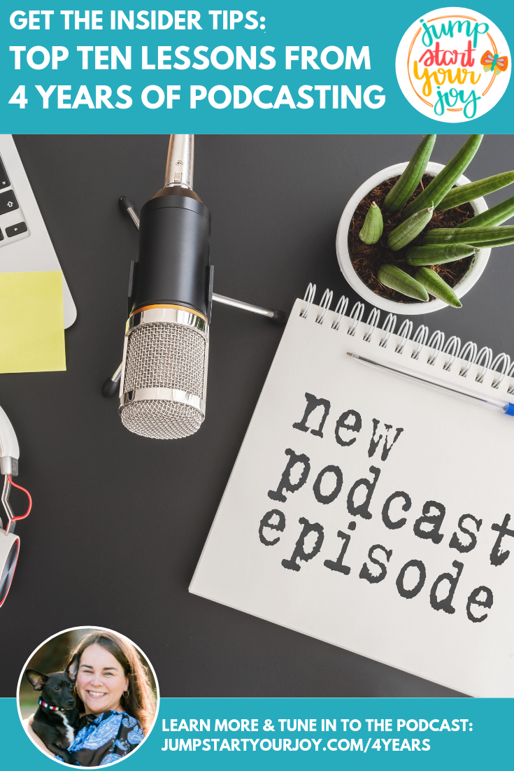 Paula Jenkins, host of Jump Start Your Joy, shares her top ten lessons from 4 years of podcasting. Tune in to hear them all! #podcast #jumpstartyourjoy #entrepreneur