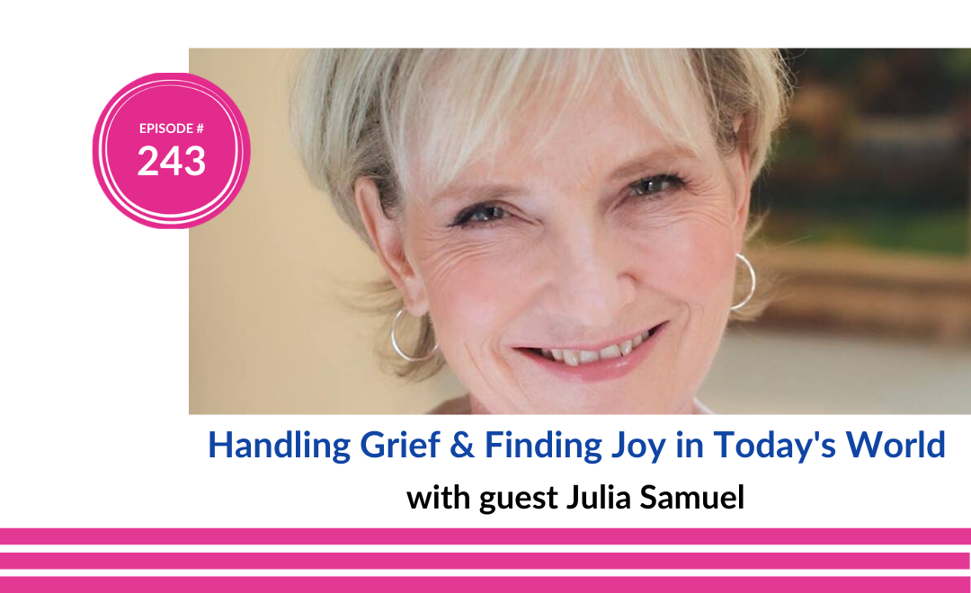 Handling Grief and Finding Joy in Today's World with Julia Samuel