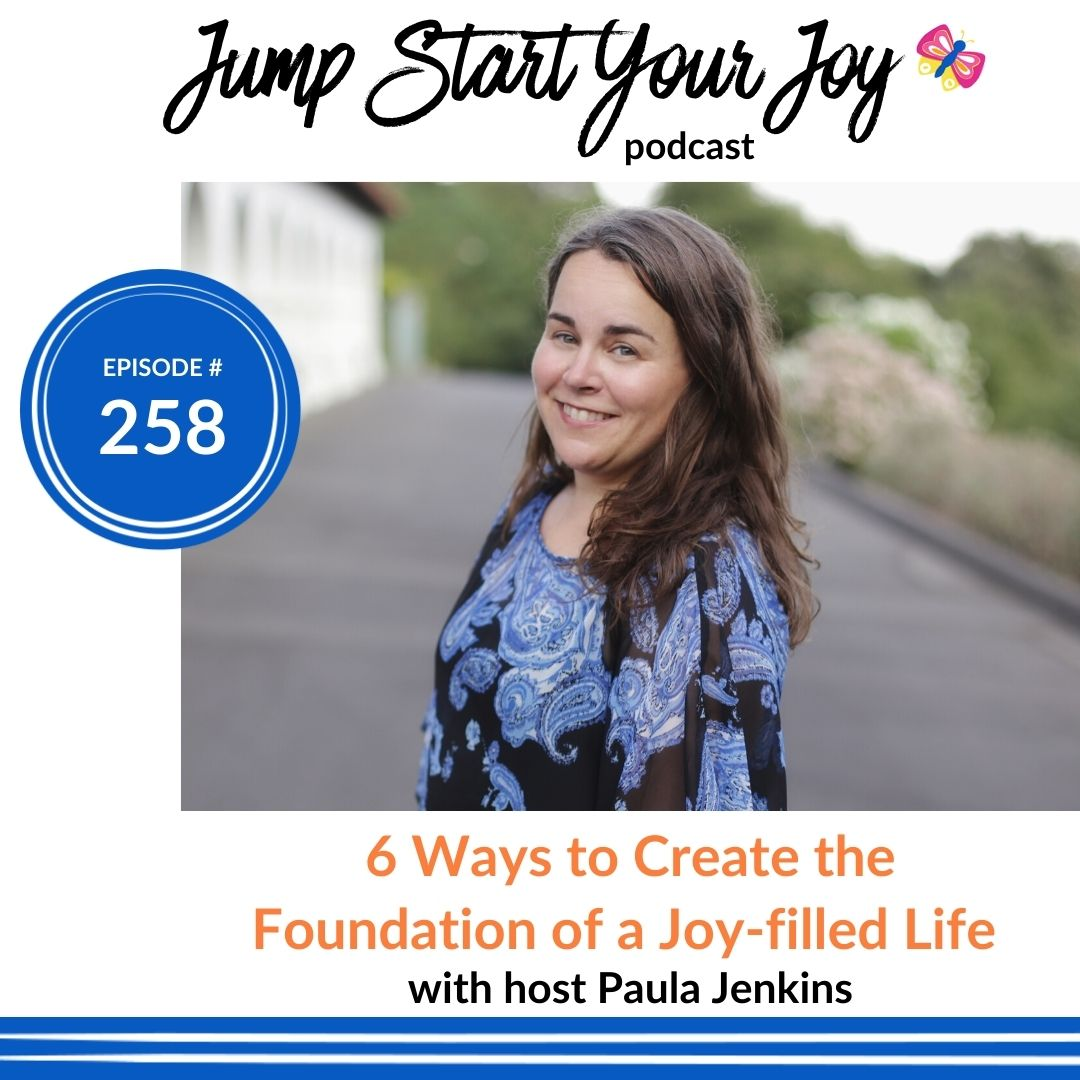6 Ways to Create a Foundation for a Joy-filled Life During the Pandemic