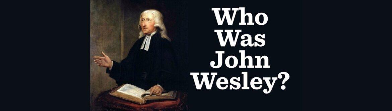 Christian Study: Who Was John Wesley