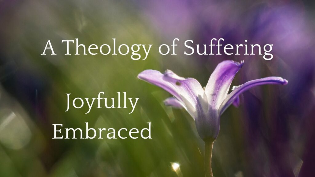 Sermon: A Theology of Suffering, Joyfully Embraced