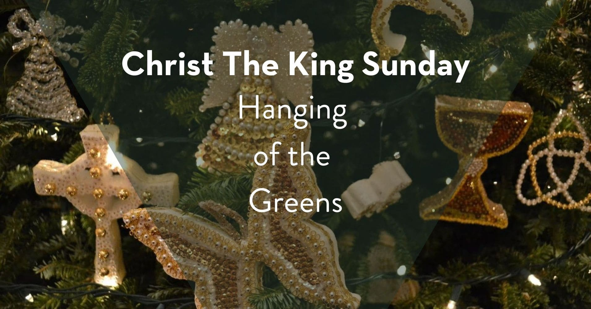 """Featured image for """"Christ The King Sunday – Hanging of the Greens 2020"""""""