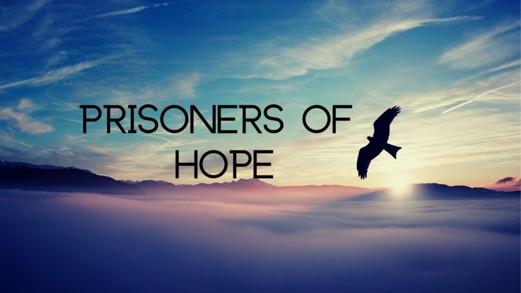 Sermon: Prisoners of Hope