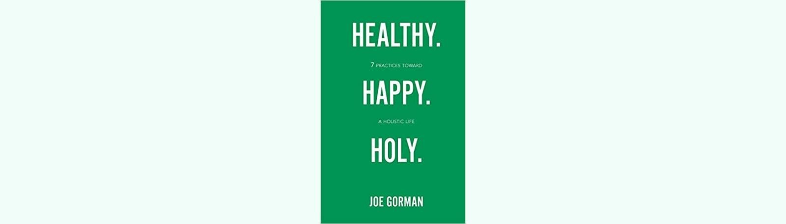 """Featured image for """"Healthy. Happy. Holy."""""""
