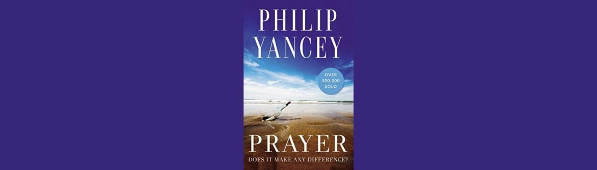 Prayer Does It Make Any Difference by Phillip Yancey
