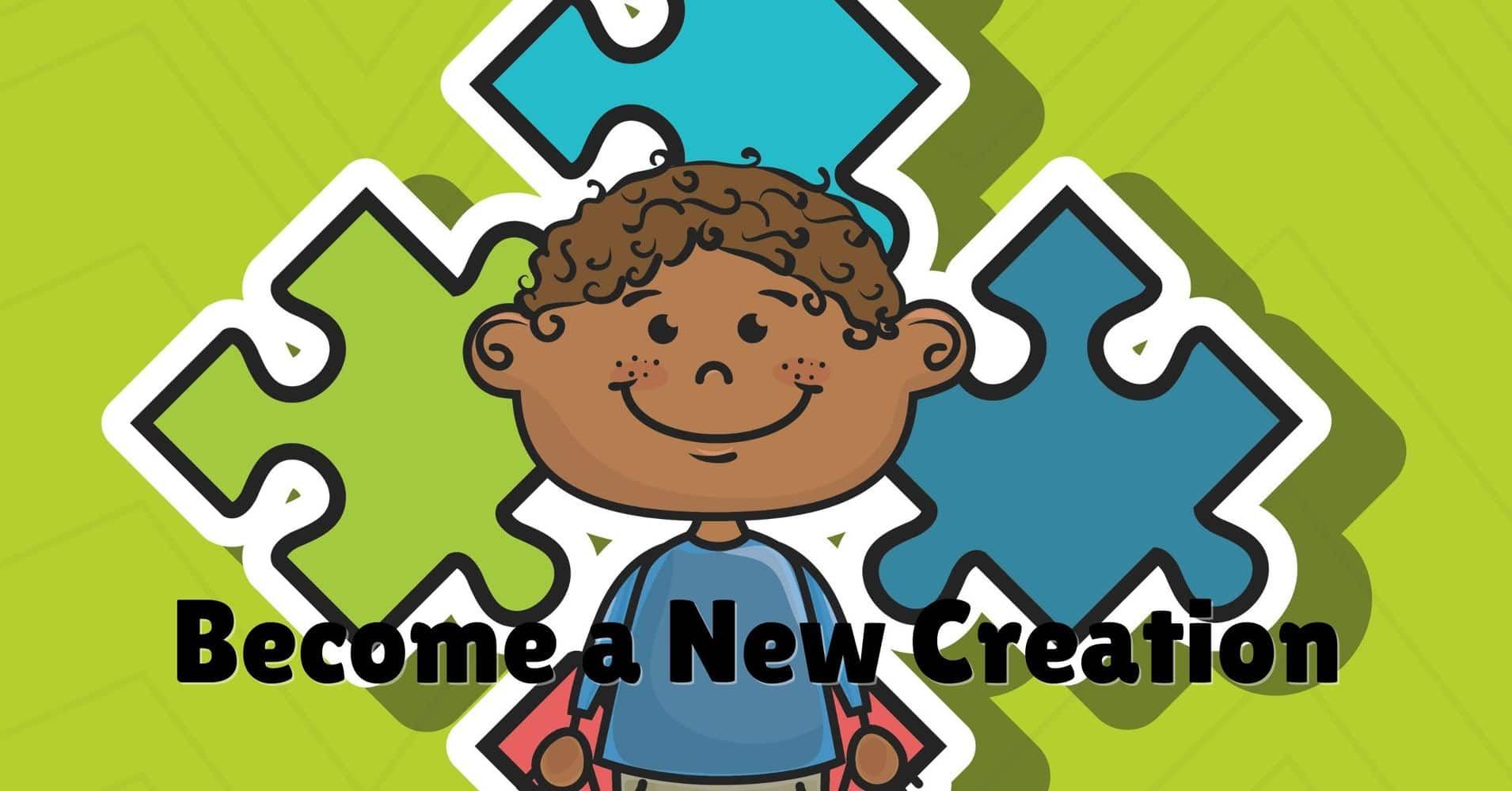 """Featured image for """"Children's Message: Become a New Creation"""""""