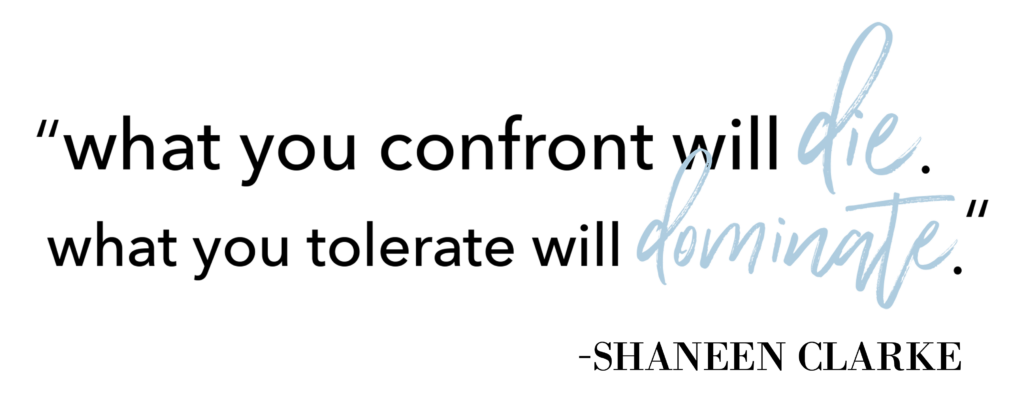 What you confront will die what you tolerate will dominate