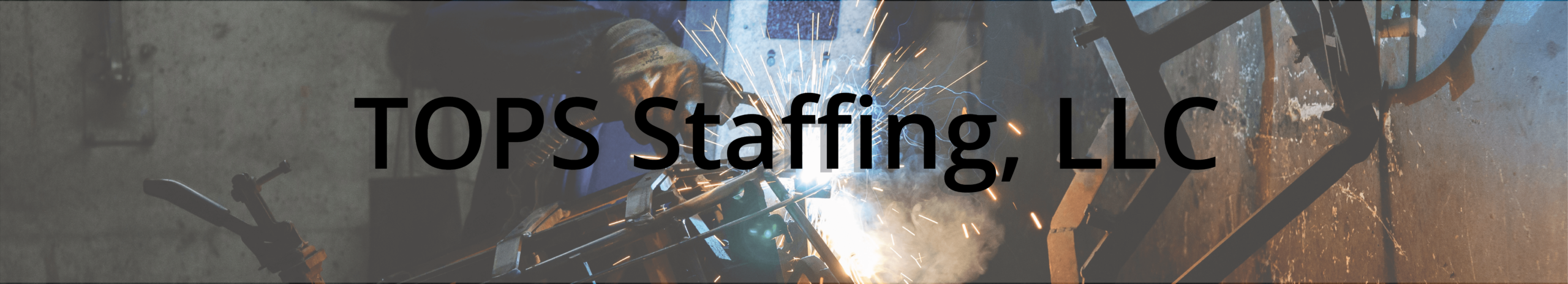 TOPS Staffing, LLC Header - Image of a Light Industrial Welder with the words TOPS Staffing, LLC overlaid on top.
