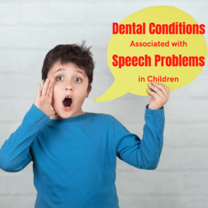 dental conditions associated with speech problems in children