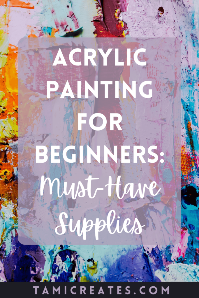 Today I'm going to be talking about acrylic painting for beginners who may not know where to start. Here are the absolute must-have supplies for beginners!