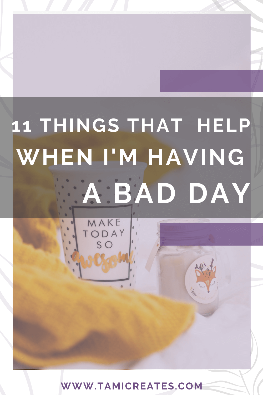 Bad days happen to everyone. So, today I thought I'd share 11 things that help when I'm having a bad day!