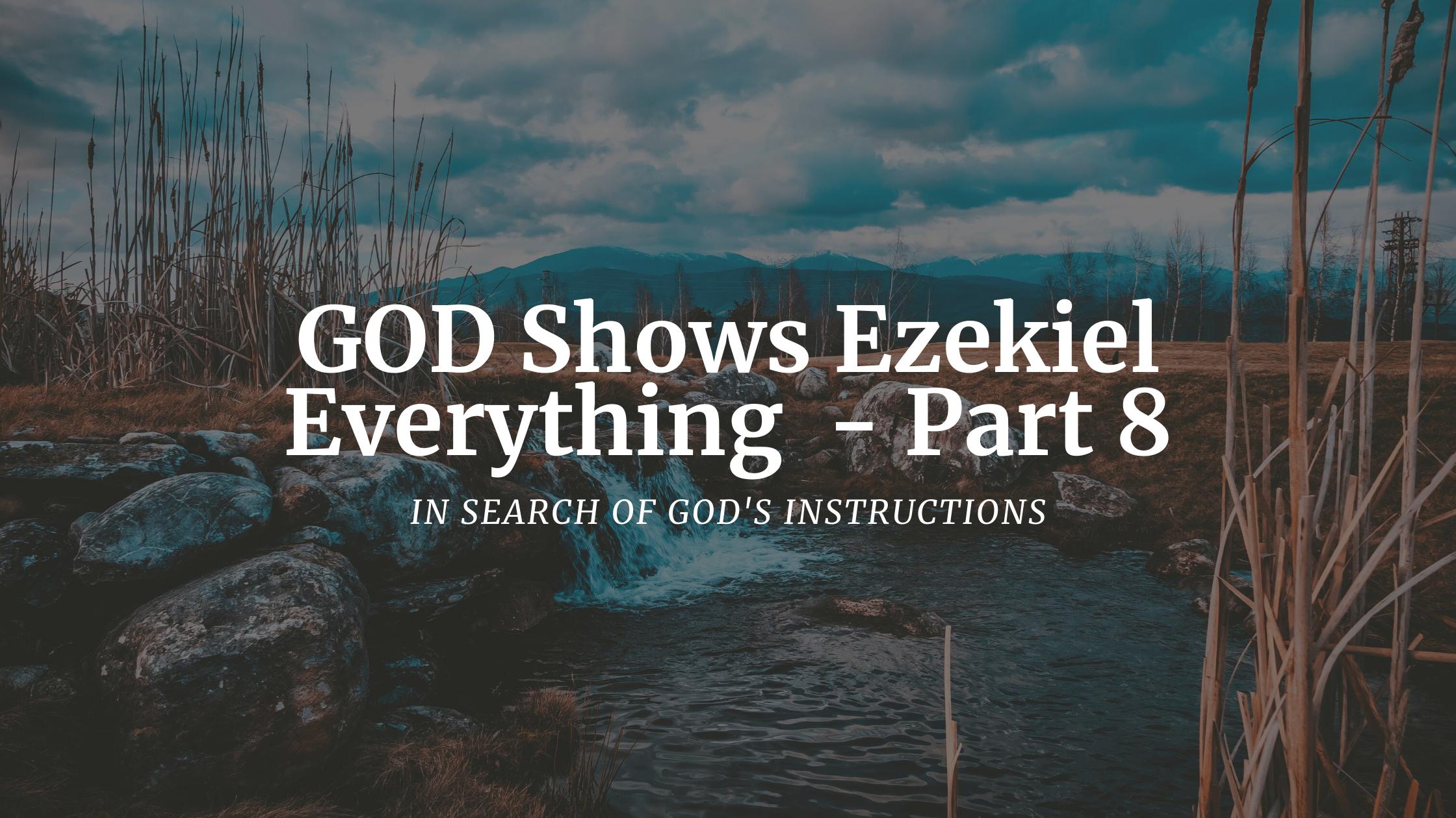 GOD Shows Ezekiel Everything – Part 8