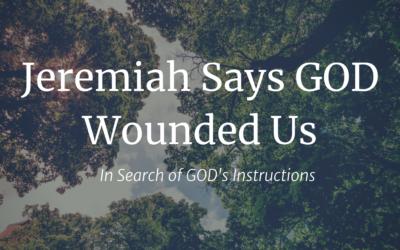 Jeremiah Says GOD Wounded Us