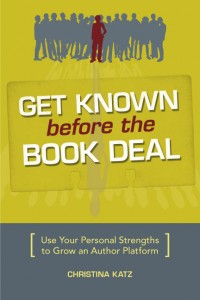 Get Known Before the Book Deal by Christina Katz (Writer's  Digest)