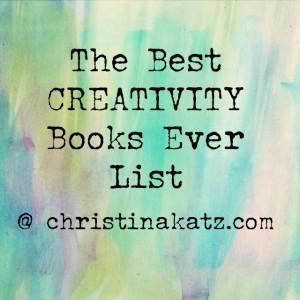 The Best Creativity Books Ever List by Christina Katz @ christinakatz.com