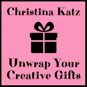 Unwrap Your Creative Gifts Challenge With Christina Katz