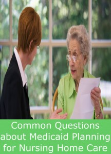 Common Questions about Medicaid Planning for Nursing Home Care