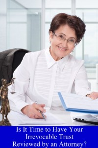 Is It Time to Have Your Irrevocable Trust Reviewed by an Attorney?
