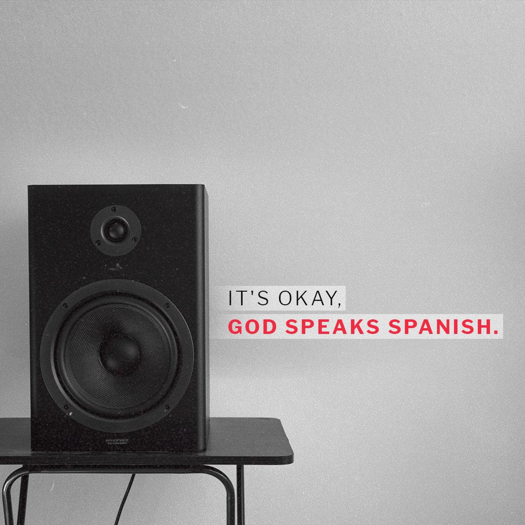 It's ok. God speaks Spanish.