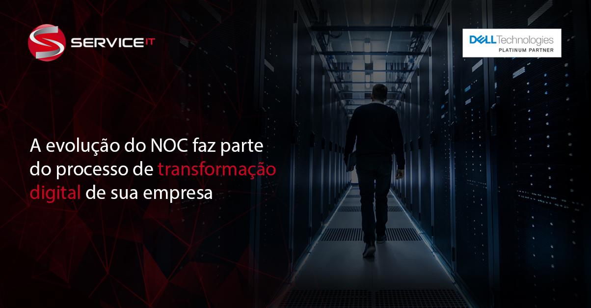 A evolução do NOC faz parte do processo de transformação digital de sua empresa