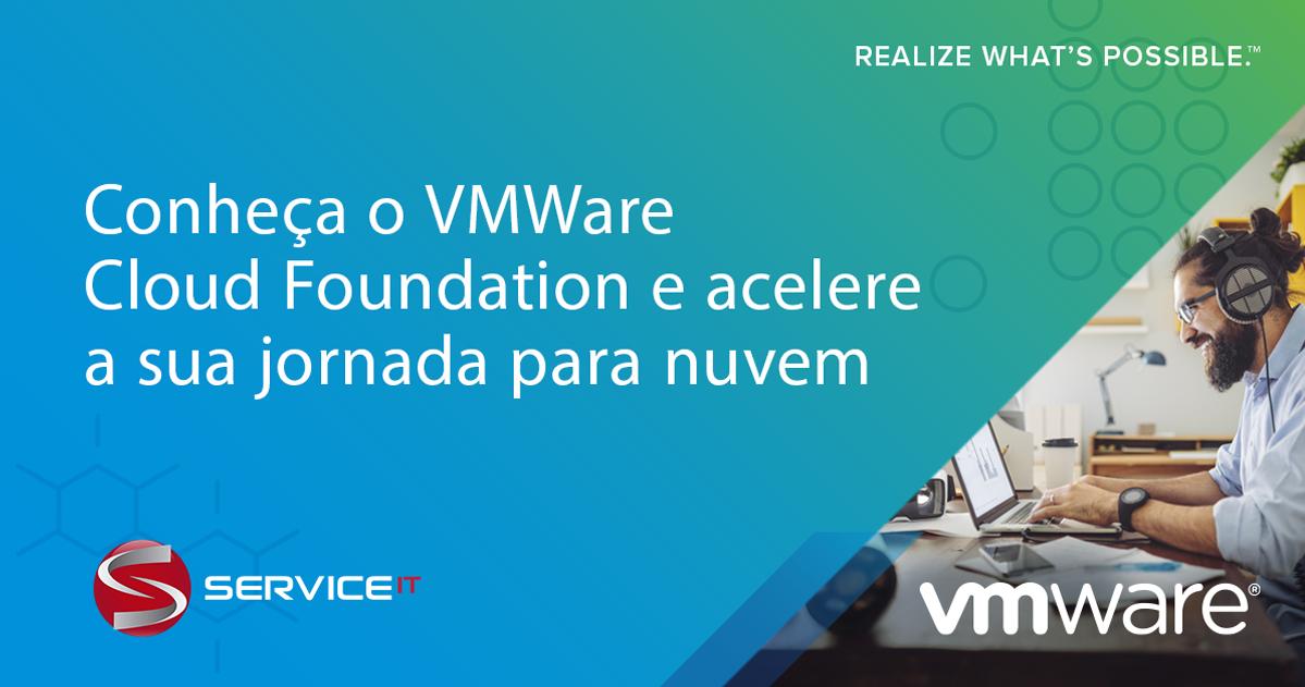 Conheça o VMWare Cloud Foundation e acelere a sua jornada para nuvem