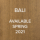 Bali Available Spring 2021