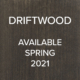 Driftwood available Spring 2021