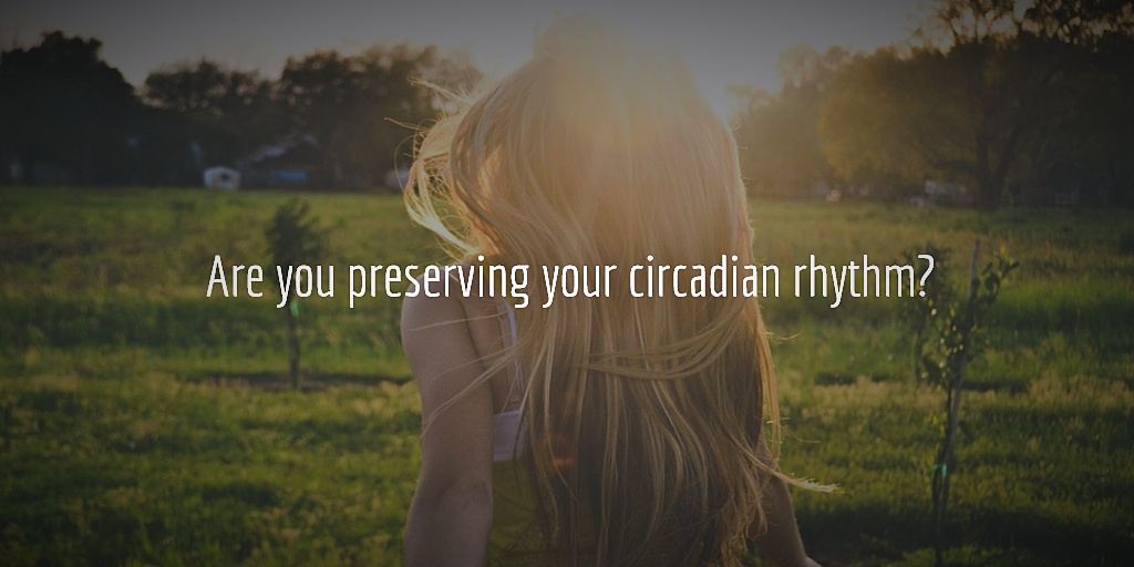 Are you Preserving a Healthy Circadian Rhythm?