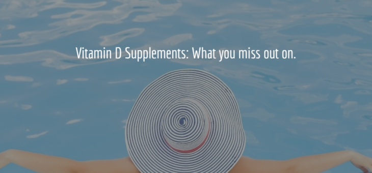 Vitamin D supplements: What you miss out on!