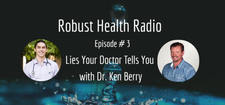 Robust Health Radio Episode 3: Lies Your Doctor Tells You With Dr. Ken Berry