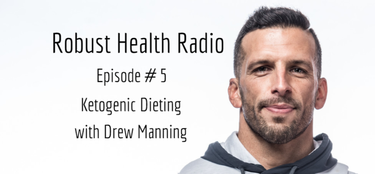 Robust Health Radio Episode 5: Drew Manning on Ketogenic Dieting
