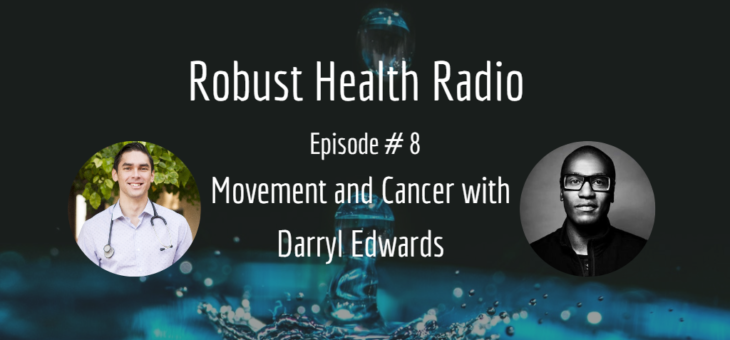 Robust Health Radio Epsiode #8: Darryl Edwards on Movement and Cancer