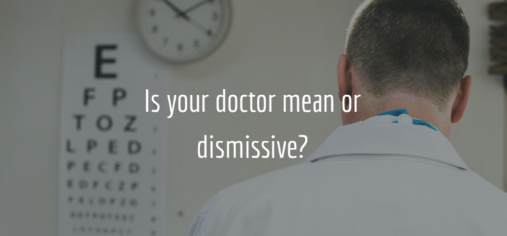 Is your doctor mean or dismissive?