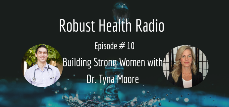 Robust Health Radio Episode #10 Building Strong Women with Dr. Tyna Moore