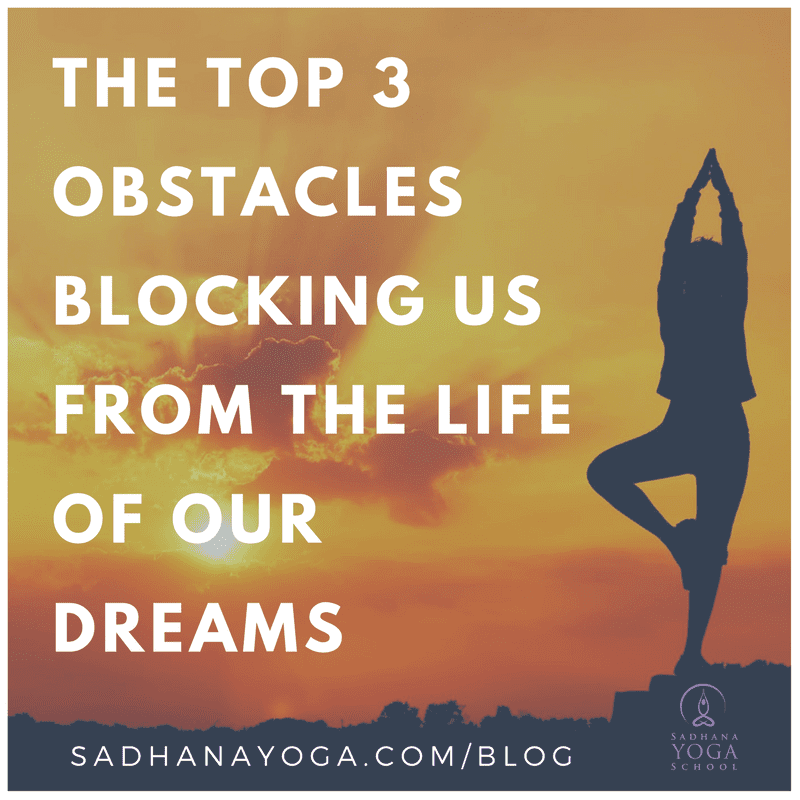 The Top 3 Obstacles Blocking Us From The Life Of Our Dreams