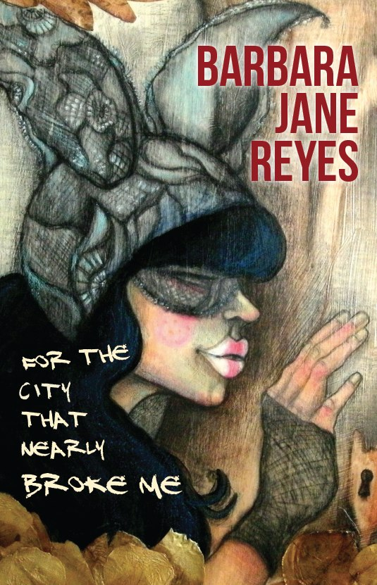 For The City That Nearly Broke Me by Barbara Jane Reyes
