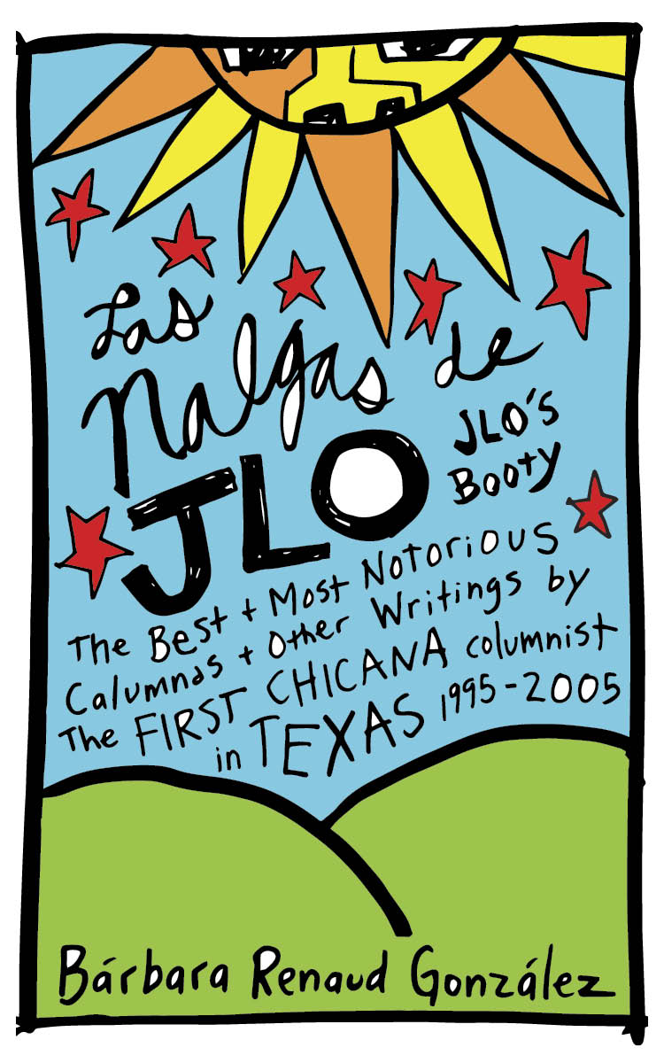 Las Nalgas de JLo/JLo's Booty: The Best & Most Notorious Calumnas & Other Writings by the First Chicana Columnist in Texas 1995-2005