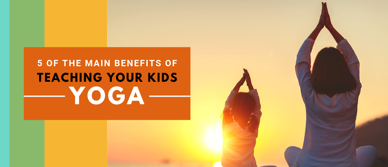 5 of the Main Benefits of Teaching Your Kids Yoga